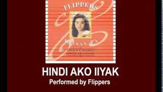 Download Hindi Ako Iiyak By Flippers (Music & Video with Lyrics)