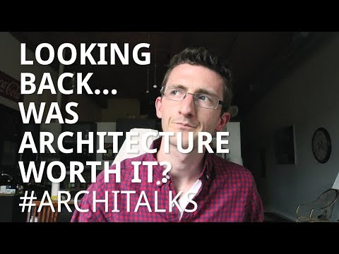 Looking Back...Was Architecture Worth It? #ArchiTalks