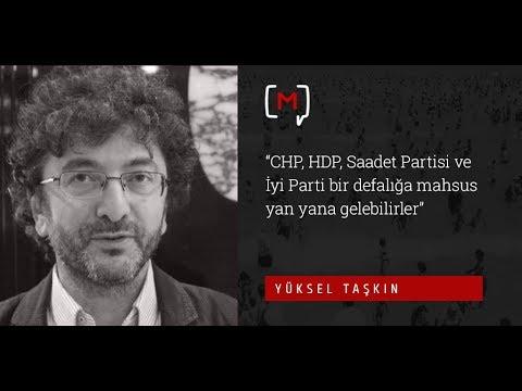 """Yüksel Taşkın: """"CHP, HDP, Saadet Partisi ve İyi Parti bir defalığa mahsus yan yana gelebilirler"""""""