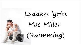 Ladders lyrics Mac Miller (Swimming)