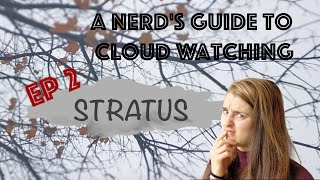 A nerd's guide to cloud watching - EP 2 - Stratus