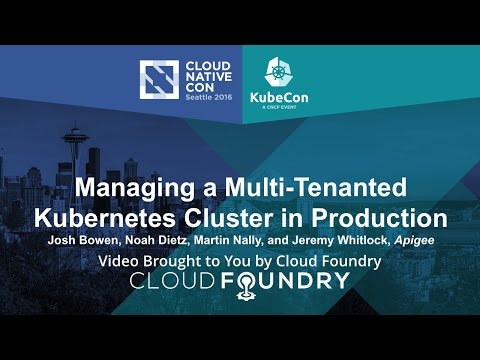 Managing a Multi-Tenanted Kubernetes Cluster in Production by Josh Bowen, Apigee