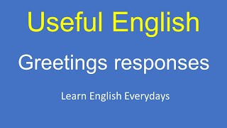 Useful English greetings and responses -- Learn english everydays