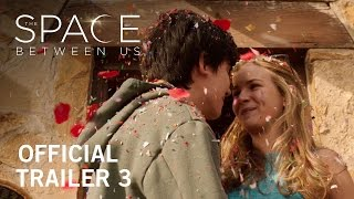 The Space Between Us | Official Trailer 3 | Own It Now On Digital HD, Blu-ray™ & DVD