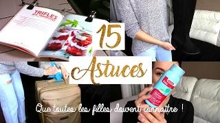 15 ASTUCES QUE TOUTES LES FILLES DOIVENT CONNAITRE !