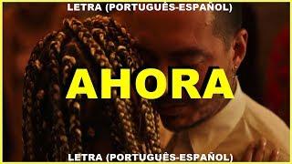 J BALVIN - AHORA (LETRA - PORTUGUÊS/ESPAÑOL)