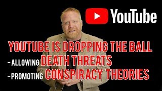 YouTube is Failing Good Creators While Allowing Death Threats and Promoting Conspiracy Theories.
