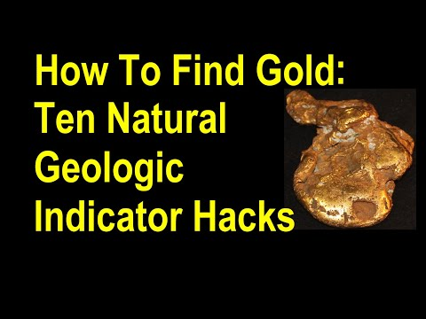 How To Find Gold: Ten Natural  Geologic Indicator Hacks