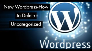 Wordpress Tutorials How to Delete Uncategorized Categorie
