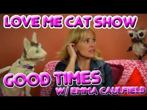The Love Me Cat   Good Times with Emma Caulfield