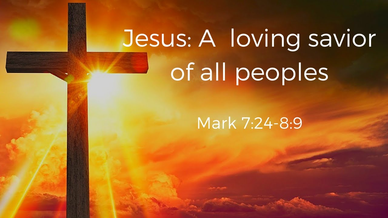 "Jesus: A loving Savior for all Peoples"" - 7/29/18"
