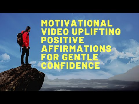 Motivational Video Uplifting Positive Affirmations For Gentle Confidence