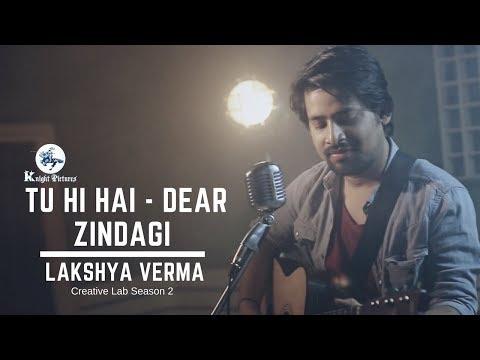 Tu Hi Hai - Dear Zindagi | Full Song Video | Lakshya Verma  | Creative Lab Season 2