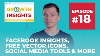 Facebook Insights, Free Vector Icons, Social Media Tools & More | Growth Insights #18