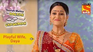 Your Favorite Character | Daya Is A Playful Wife | Taarak Mehta Ka Ooltah Chashmah