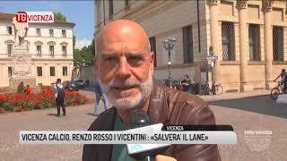 TG VICENZA (18/05/2018) - VICENZA CALCIO, RENZO ROSSO I VICENTINI : «SALVERA' IL LANE»