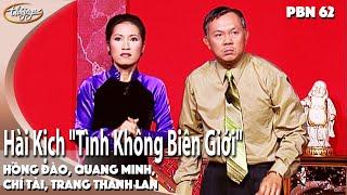 """PBN 62   Hài Kịch """"Tình Không Biên Giới""""   Hồng Đào, Quang Minh, Chí Tài, Trang Thanh Lan"""