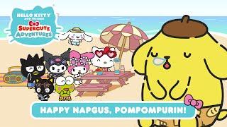 Happy Napgus, Pompompurin  Hello Kitty and Friends Supercute Adventures