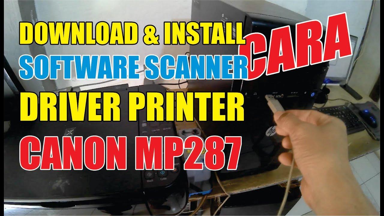 Cara Mudah Download Install Aplikasi Software Scanner Dan Driver Printer Canon Mp287 Youtube