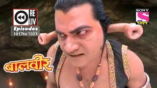 Weekly Reliv - Baalveer - 14th July 2018 to 20th July 2018  - Episode 1017 to 1023