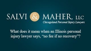 "Salvi & Maher, L.L.C. Video - What does it mean when an Illinois personal injury lawyer says, ""no fee if no recovery""?"