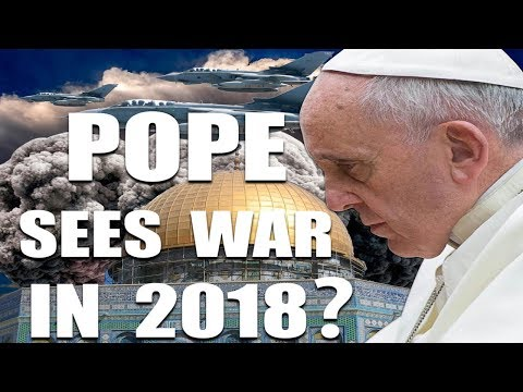 POPE PREDICTS WAR FOR 2018?