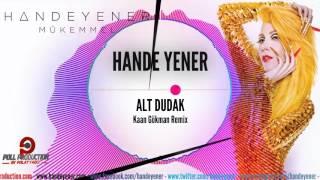 Hande Yener - Alt Dudak (Kaan Gökman Official Mix)