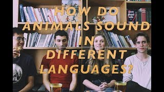 HOW DO ANIMALS SOUND IN DIFFERENT LANGUAGES?