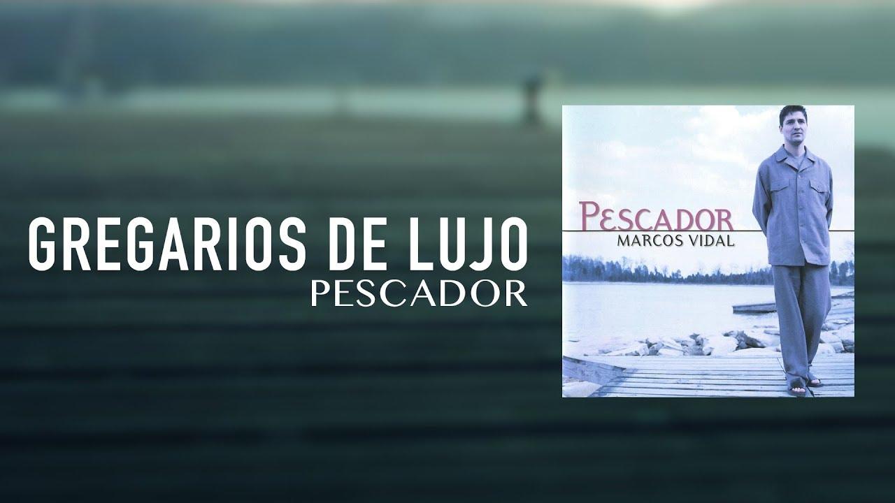 Marcos Vidal - Gregarios de Lujo - Pescador - YouTube