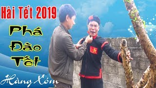 Hài Tết 2019 - A Hy Phá Đào Tết Nhà Hàng Xóm - Phim Hài A Hy Hay Cư...