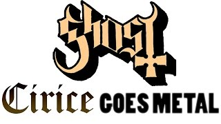 Cirice (Ghost) goes MORE Metal !