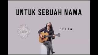 Download Felix - Untuk Sebuah Nama (Gudang Musik)