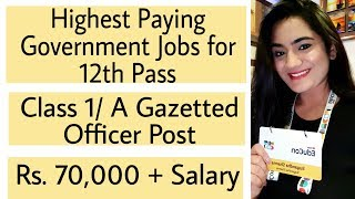 Top 2 Highest Paying Govt. Jobs for 12th Pass | Class 1 Class A Gazetted officer after 12th in India