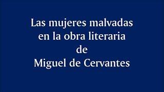 Avance de conferencia: Las mujeres malvadas en la obra literaria de Cervantes