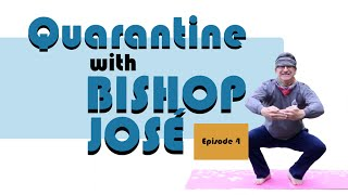 Quarantine with Bishop José Episode 4