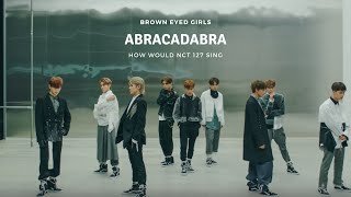 How would NCT 127 sing ► Abracadabra (Brown Eyed Girls) | Li…