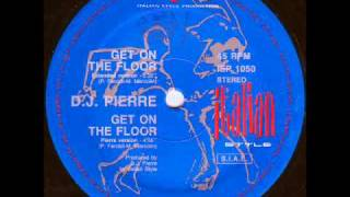 D.J. Pierre - Get On The Floor