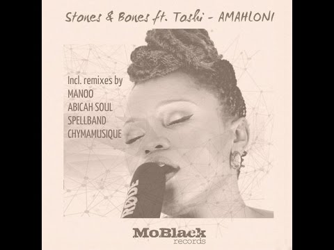 Stones & Bones - Amahloni feat Toshi (Manoo Remix)