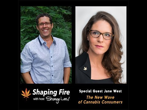 Shaping Fire Ep. 20 - The New Wave of Cannabis Consumers with guest Jane West