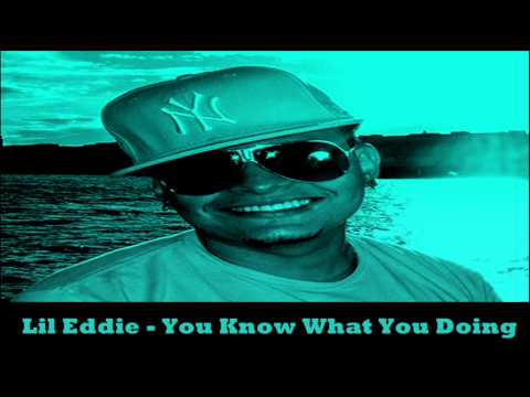Lil Eddie - You Know What You Doing NEW...