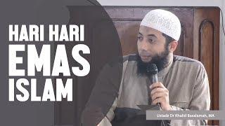 Hari Hari Emas Islam, Ustadz DR Khalid Basalamah, MA