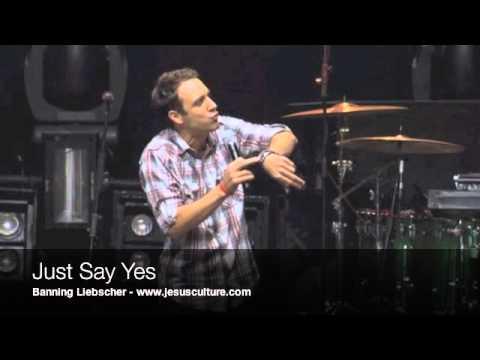"""Just Say Yes,"" Banning Liebscher - Jesus Culture!"
