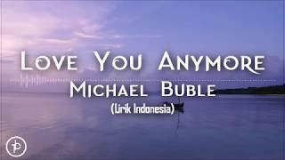 Michael Bublé - Love You Anymore (Lirik dan Arti | Terjemahan)