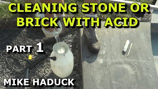 Cleaning Stones Masonry With Acid Part 1 Of 2 Mike Haduck