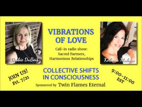 Vibrations of Love 7-21-17 Collective Shifts in Consciousness