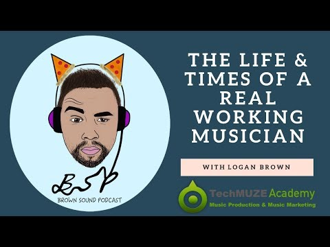 The Life & Times Of A REAL Working Musician With Logan Brown