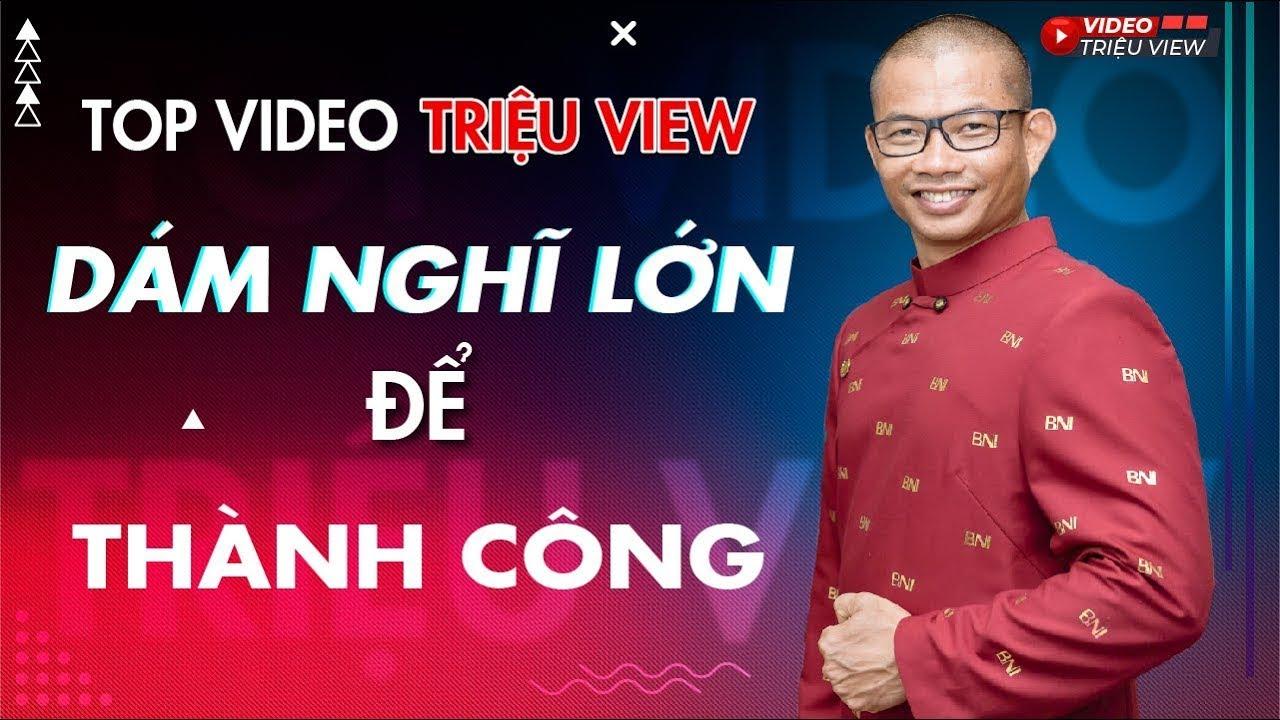 Dám nghĩ lớn để thành công – Phạm Thành Long