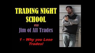 Trading Night School - With Jim of All Trades Session 1 - Why you Lose Trades!
