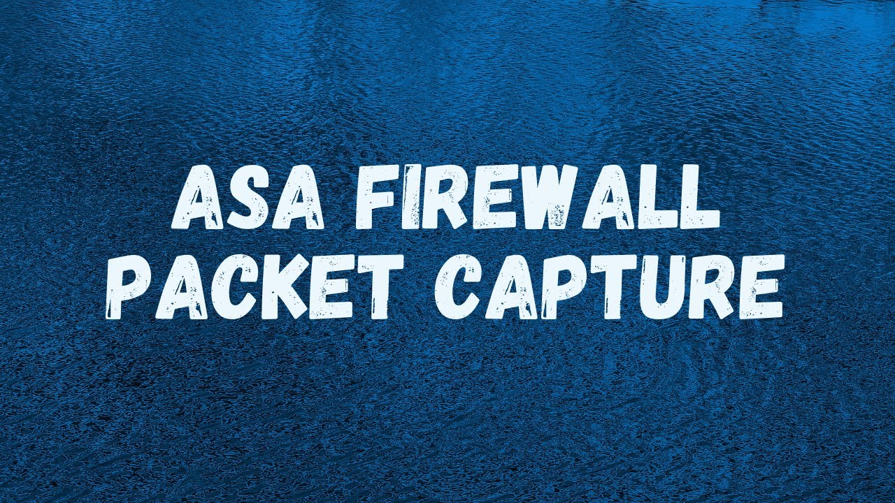 MicroNugget: ASA Firewall Packet Capture
