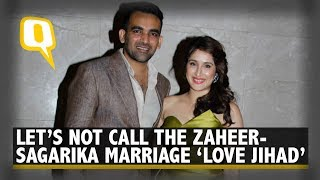 Zaheer Khan Sagarika Ghatge Marriage is NOT Love Jihad The Quint